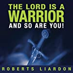The Lord is a Warrior and so are you | Roberts Liardon