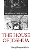 The House of Joshua: Meditations on Family and Place (Texts and Contexts)