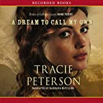 A Dream to Call My Own: The Brides of Gallatin County, Book 3 (       UNABRIDGED) by Tracie Peterson Narrated by Barbara McCulloh