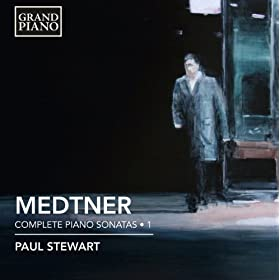 Medtner: Complete Piano Sonatas, Vol. 1
