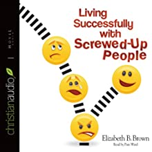 Living Successfully with Screwed-Up People (       UNABRIDGED) by Elizabeth B. Brown Narrated by Pam Ward