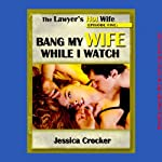 Bang My Wife While I Watch: The Lawyer's Hot Wife, Episode 5 | Jessica Crocker