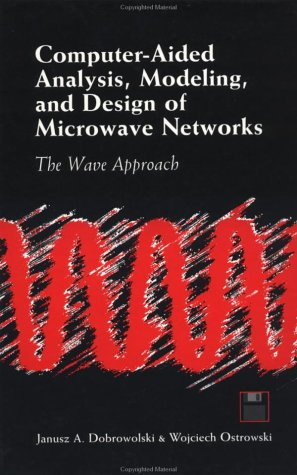 Computer-Aided Analysis, Modeling, And Design Of Microwave Networks: The Wave Approach (Artech House Antennas And Propagation Library)