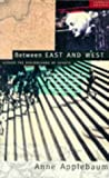 Between East and West: Across the Borderlands of Europe (0333641698) by Anne Applebaum