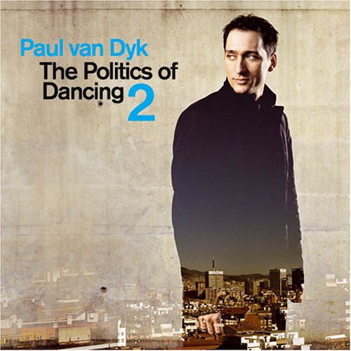 Paul Van Dyk - Politics Of Dancing 2 - Zortam Music