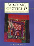 img - for Painting with Stitches: Creating Freestyle Embroidery by Hand by Sue Dove (May 01,2004) book / textbook / text book