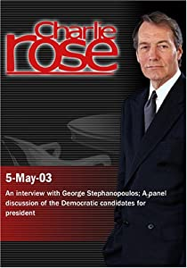 Charlie Rose with George Stephanopoulos; Bill Schneider, Adam Nagourney, Dan Balz & Mark Halperin (May 5, 2003)