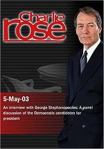 Charlie Rose with George Stephanopoulos; Bill Schneider, Adam Nagourney, Dan Balz & Mark Halperin (May 5, 2003)