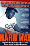 The Hard Way: Writing by the Rebels Who Changed Sports (1560252308) by Will Balliett