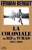 echange, troc Erwan Bergot - La coloniale du Rif au Tchad, 1925-1980