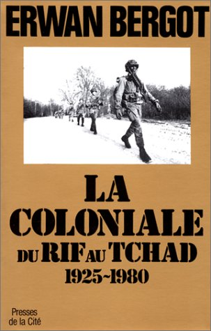 La Coloniale : Du Rif au Tchad (1925-1980)