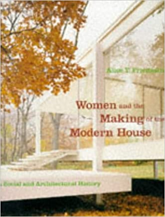 Women and the Making of the Modern House written by Alice Friedman