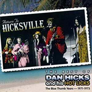 Return to Hicksville: Best of Dan Hicks and His Hot Licks, The Blue Thumb Years 1971-1973