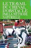 echange, troc Anthony Paalman - Le Travail du cheval d'obstacle par la méthode naturelle