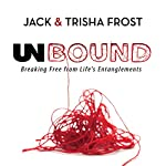 Unbound: Breaking Free of Life's Entanglements | Jack Frost,Trisha Frost