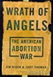 Wrath of Angels: The American Abortio...