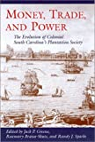 img - for Money, Trade, and Power : The Evolution of Colonial South Carolina's Plantation Society book / textbook / text book