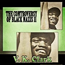 The Controversy of Black Nazis II Audiobook by V. K. Clark Narrated by John Alan Martinson Jr.