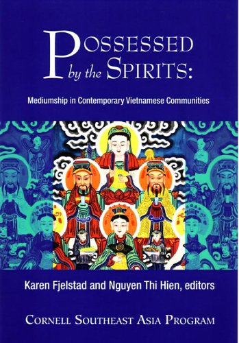 Possessed by the Spirits: Mediumship in Contemporary Vietnamese Communities (Southeast Asia Program)