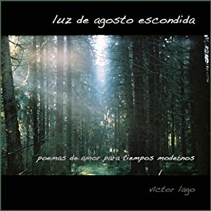 Luz de Agosto Escondid: El Amor en Fifty Poemas [Hidden Light of August: 50 Love Poems] | [Víctor Lago]