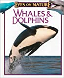 img - for Whales & Dolphins (Eyes on Nature) book / textbook / text book