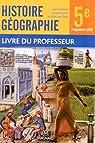 Histoire Géographie 5e Programme 2010 - Livre du Professeur