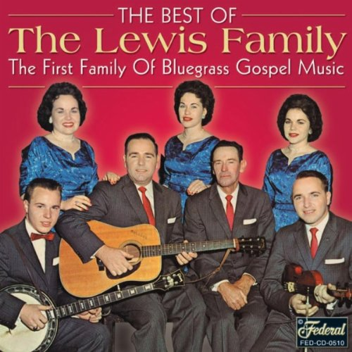 THE LEWIS FAMILY - The Best Of The Lewis Family: The First Family Of Bluegrass Gospel Music - Zortam Music