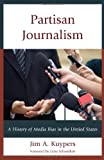 Partisan Journalism: A History of Media Bias in the United States (Communication, Media, and Politics)