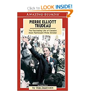 Pierre Elliot Trudeau: The Fascinating Life of Canada's Most Flamboyant Prime Minister (Amazing Stories) by
