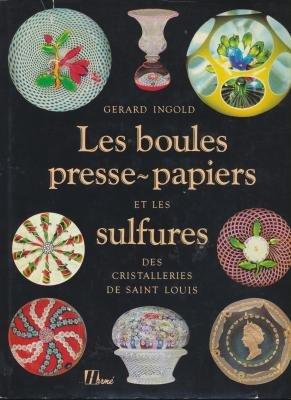 Les boules presse-papiers et les sulfures des cristalleries de Saint Louis