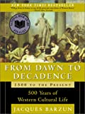 From Dawn to Decadence: 500 Years of Western Cultural Life 1500 to the Present (0060928832) by Jacques Barzun
