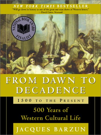 From Dawn to Decadence: 500 Years of Western Cultural Life - 1500 to the Present, Barzun, Jacques