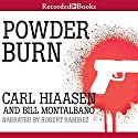 Powder Burn (       UNABRIDGED) by Carl Hiaasen, Bill Montalbano Narrated by Robert Ramirez