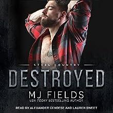 Destroyed: Steel Country, Book 2 | Livre audio Auteur(s) : MJ Fields Narrateur(s) : Alexander Cendese, Lauren Sweet