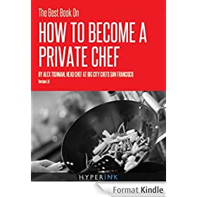 The Best Book On How To Become A Private Chef (English Edition)