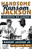 img - for Handsome Ransom Jackson: Accidental Big Leaguer book / textbook / text book