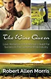 The Wine Queen: Love, Romance, and a Womans Quest For Success in the California Wine Industry