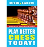img - for [ { PLAY BETTER CHESS TODAY!: A QUICK GUIDE TO IMPROVING YOUR CHESS! } ] by Katz, Rosalyn B. (AUTHOR) Sep-27-2011 [ Paperback ] book / textbook / text book