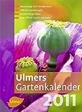 Ulmers Gartenkalender 2011: Aussaattage nach Mondphasen / Hilfe bei Gartenplagen / Leckere Rezeptideen / Saat-, Pflanz- und Erntetabelle