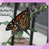"""My Butterfly Cancer ~ Marguerite """"Markie""""..."""
