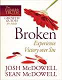 Broken--Experience Victory over Sin (The Unshakable Truth® Journey Growth Guides) (0736946411) by McDowell, Josh