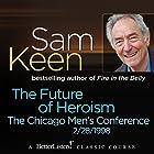 The Future of Heroism: The Chicago Men's Conference Vortrag von Sam Keen Gesprochen von: Sam Keen