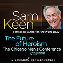 The Future of Heroism: The Chicago Men's Conference Lecture by Sam Keen Narrated by Sam Keen