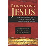 Reinventing Jesus: How Contemporary Skeptics Miss the Real Jesus and Mislead Popular Cultureby J Ed Komoszewski