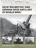 "42cm ""Big Bertha"" and German Siege Artillery of World War I (New Vanguard)"