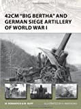 "42cm ""Big Bertha"" and German Siege Artillery of WWI (New Vanguard)"