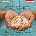 The Art of Keeping Secrets: A Novel (       UNABRIDGED) by Patti Callahan Henry Narrated by Janet Metzger, Shannon McManus