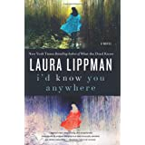 I'd Know You Anywhere: A Novel ~ Laura Lippman