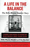 img - for A Life in the Balance: The Billy Wayne Sinclair Story, A Journey from Murder to Redemption Inside America's Worst Prison System book / textbook / text book