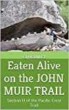 Eaten Alive on the JOHN MUIR TRAIL: Section H of the Pacific Crest Trail (CJs Outdoor Adventure Series Book 8)